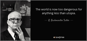 quote-the-world-is-now-too-dangerous-for-anything-less-than-utopia-r-buckminster-fuller-67-92-07