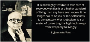quote-it-is-now-highly-feasible-to-take-care-of-everybody-on-earth-at-a-higher-standard-of-r-buckminster-fuller-79-74-62
